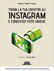 """TROVA LA TUA IDENTITÀ SU INSTAGRAM E CONDIVIDI FOTO UNICHE by Andrea """"Style1"""" Antoni"""