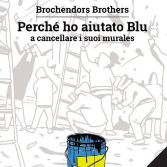 Perchè ho aiutato Blu a cancellare i suoi Murales by Brochendors Brothers