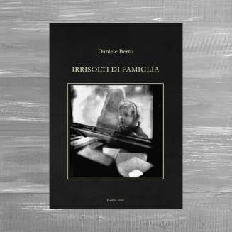 Irrisolti di Famiglia by Daniele Berto ed. Lieto Colle